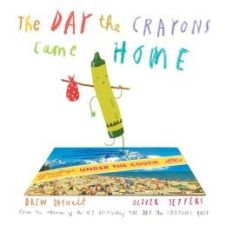 The Day the Crayons Came Home by Drew Daywalt, illustrated by Oliver Jeffers